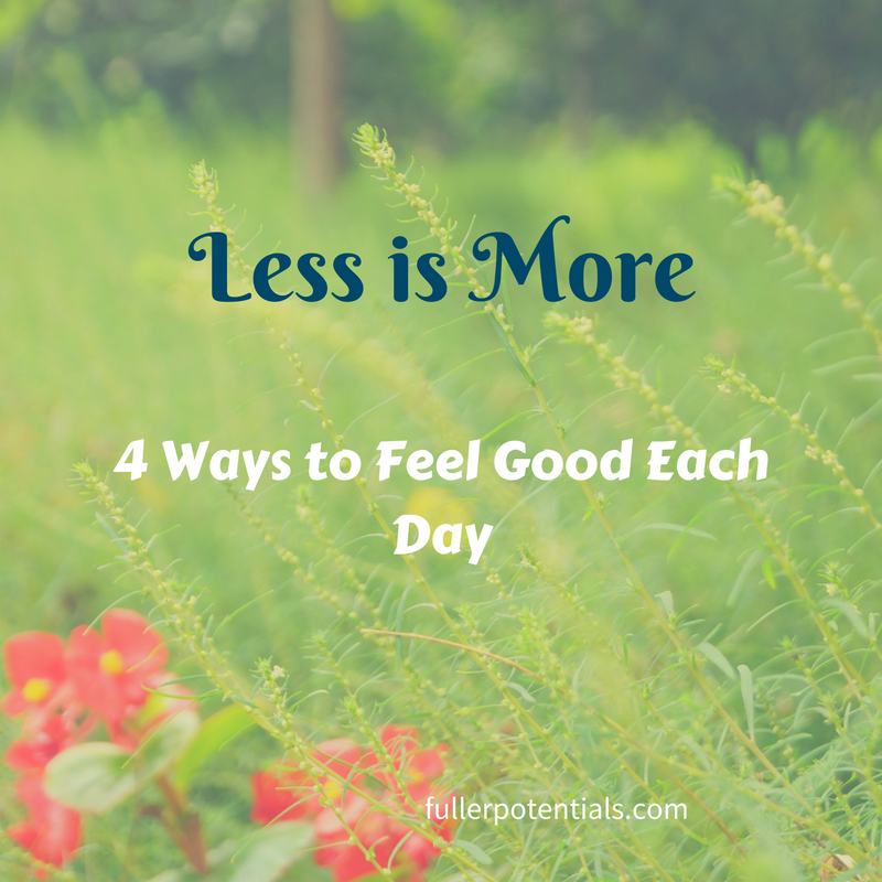 Less is More: 4 Ways To Feel Good Each Day