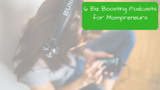 The Six Business Boosting Podcasts for Mompreneurs