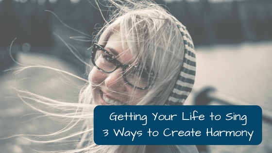 Making Your Life Sing: Three Steps to Creating Life Harmony