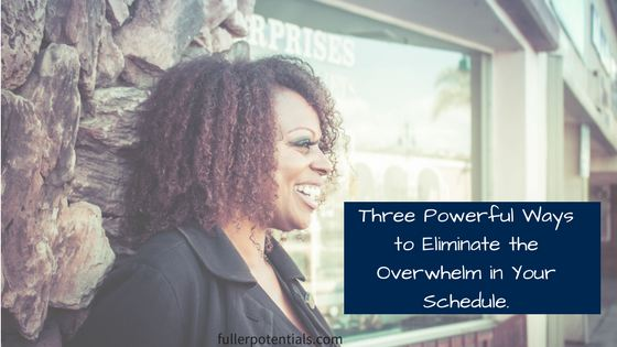 Three Powerful Ways to Eliminate the Overwhelm in Your Schedule