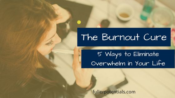 The Burnout Cure: 5 Ways to Eliminate Overwhelm in Your Life