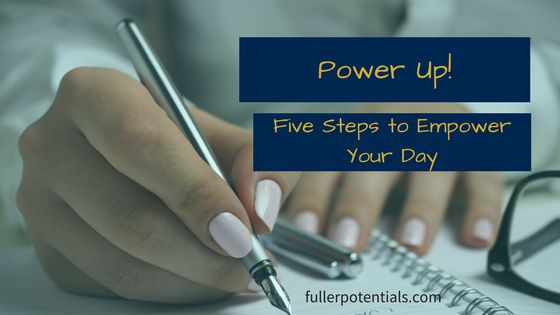 Power Up! Five Steps to Empower Your Day