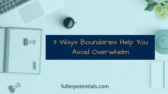 Three Ways Boundaries Help You Avoid Overwhelm