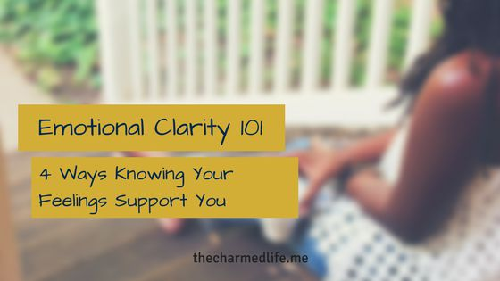 Emotional Clarity 101: 4 Ways Knowing Your Feelings Support You