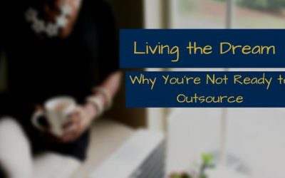 Living the Dream: Why You're Not Ready to Outsource