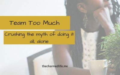 Team Too Much: Crushing the Myth of Doing it All, Alone