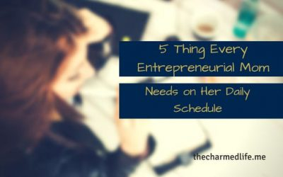 5 Things Every Entrepreneurial Mom Needs on Her Daily Schedule