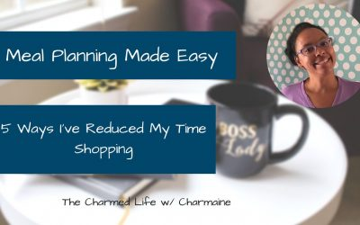 Meal Planning Made Easy: 5 ways I've Reduced My Time Shopping