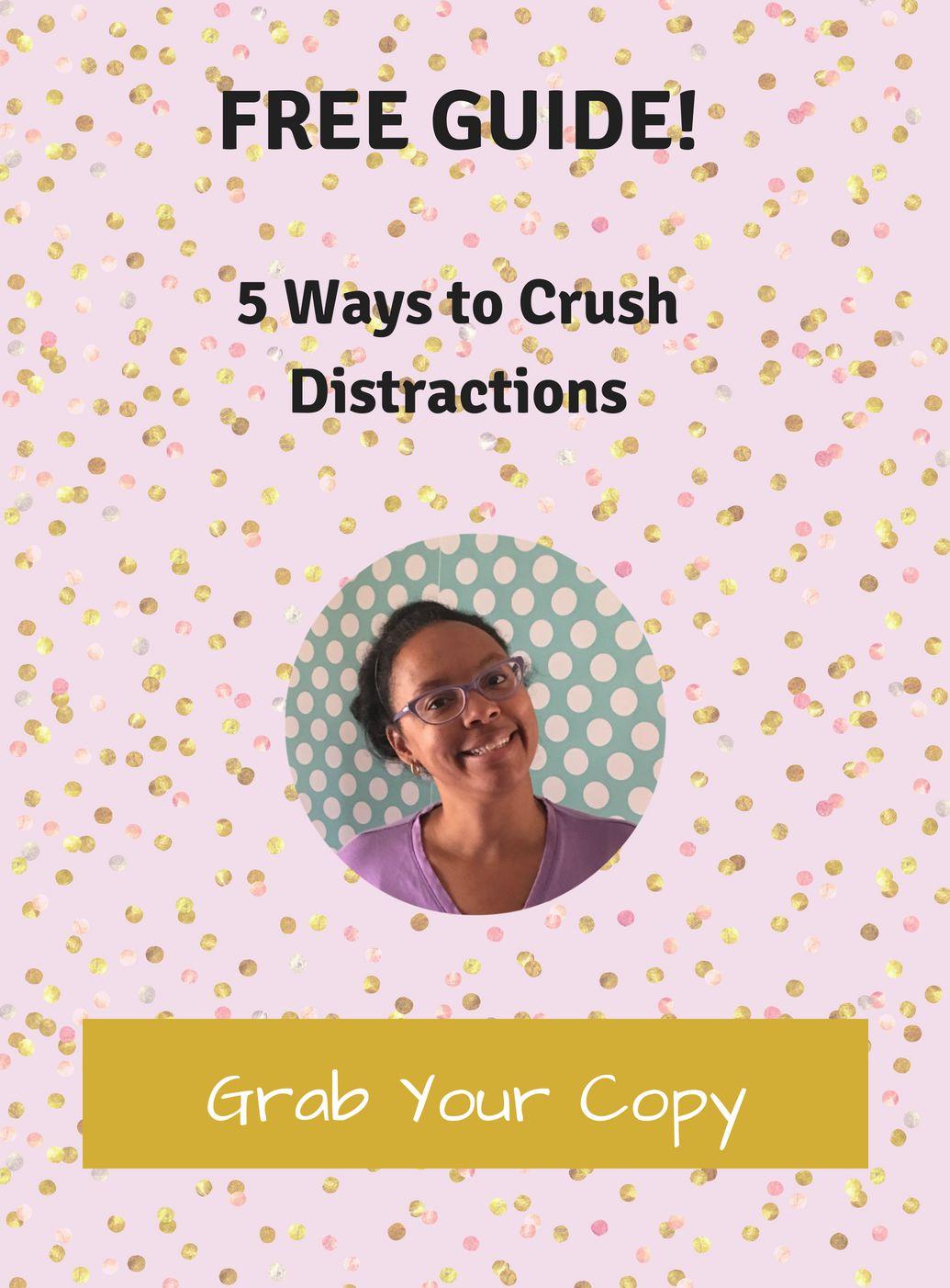 crush distractions