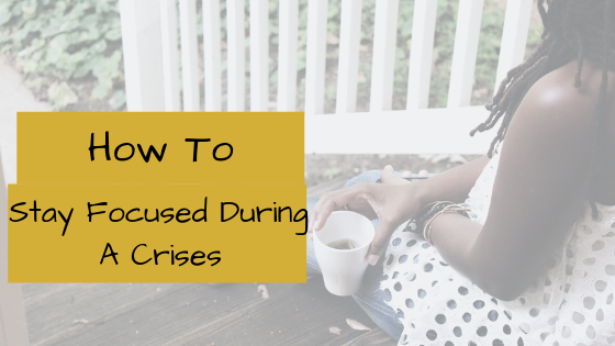 How to Stay Focused on Your Purpose During a Crisis