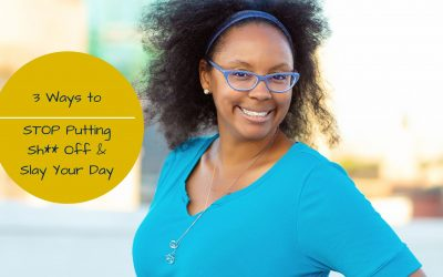 3 Ways to Stop Putting Sh** Off & Slay Your Day – How you can slay procrastination