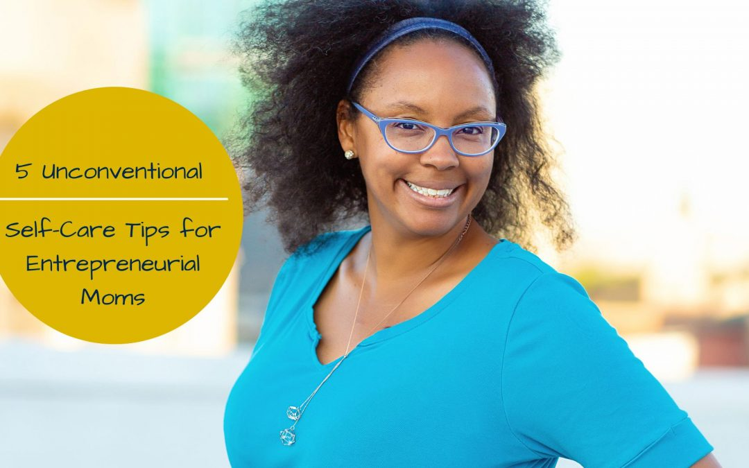 unconventional self care tips for entreprenuial special needs moms